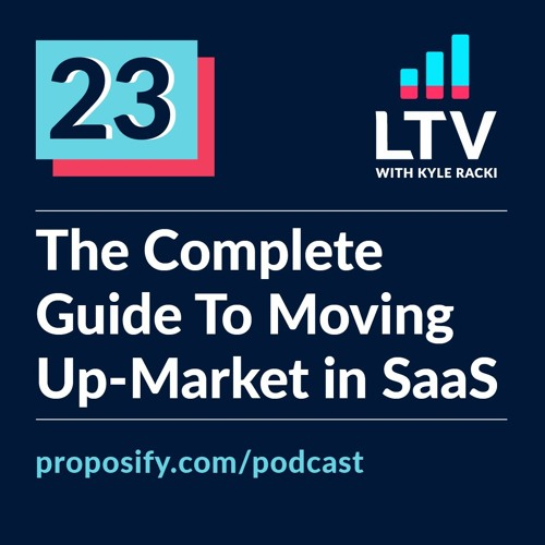 The Complete Guide To Moving Up-Market in SaaS   Ep 23