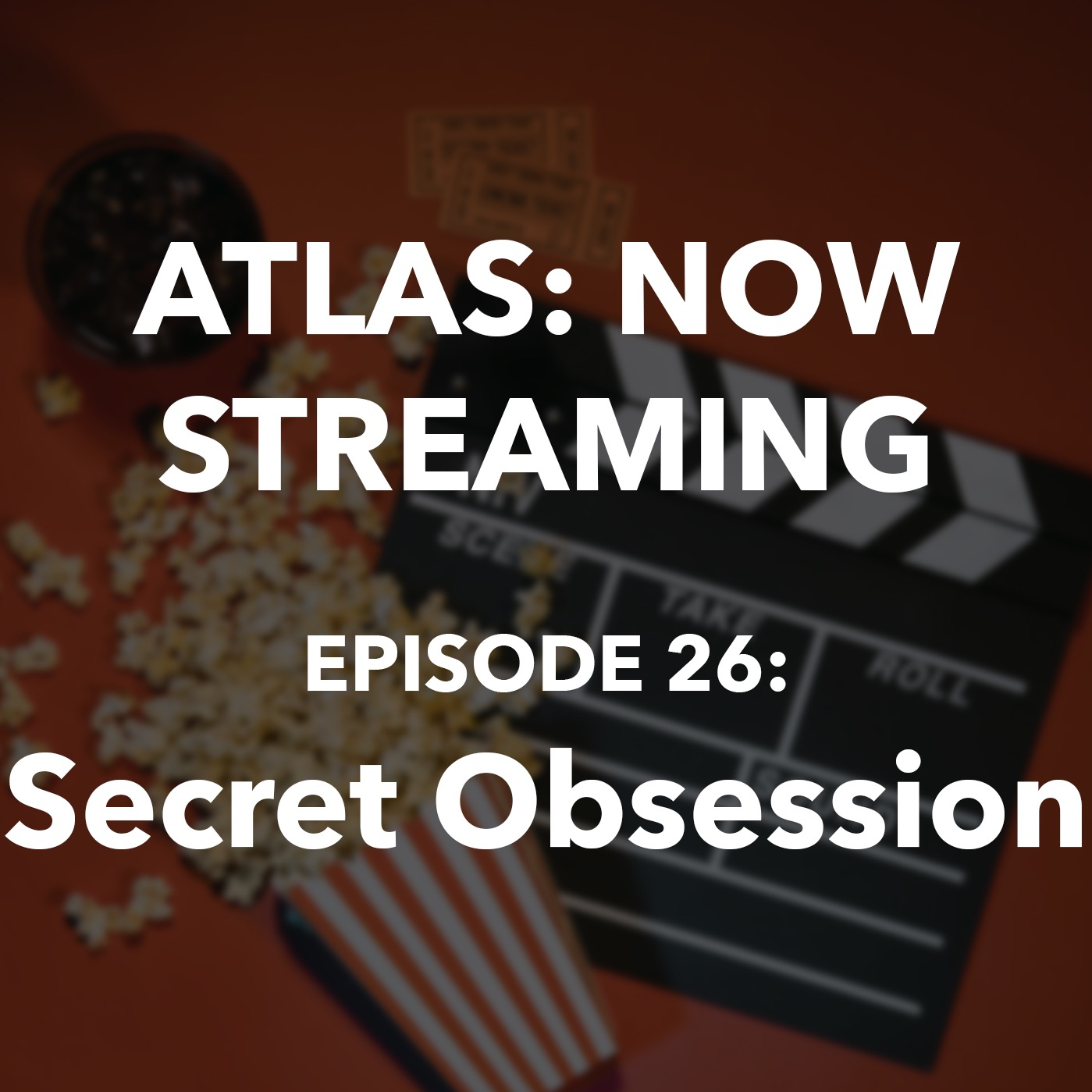 Secret Obsession - Atlas: Now Streaming EP 26
