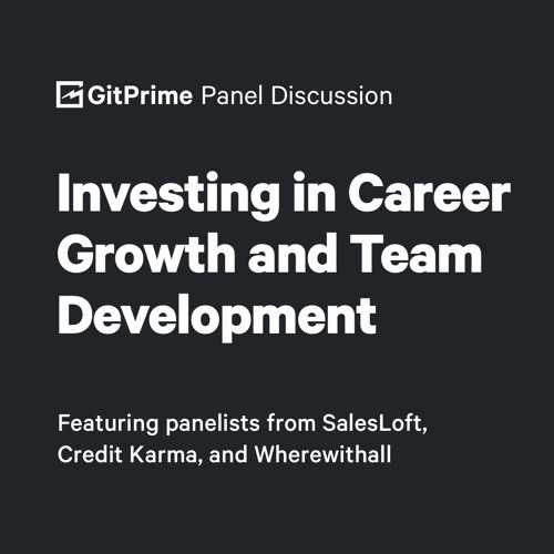 Investing in Career Growth & Team Development as an Engineering Leader