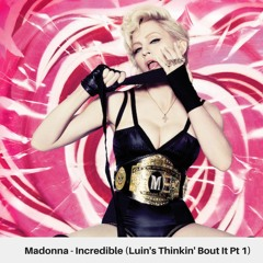 Madonna - Incredible (Luin's Thinkin' Bout It Pt 1)