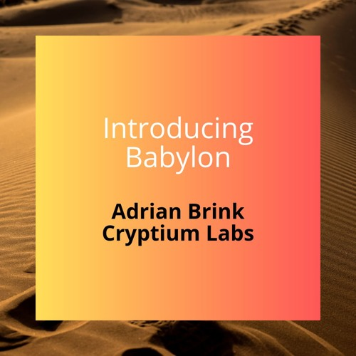 Ep14 - Introducing Babylon With Adrian From Cryptium Labs