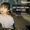 ANH THƯƠNG EM NHẤT MÀ - Lã. X Log X TiB(Official)| Ngô Lan Hương Cover