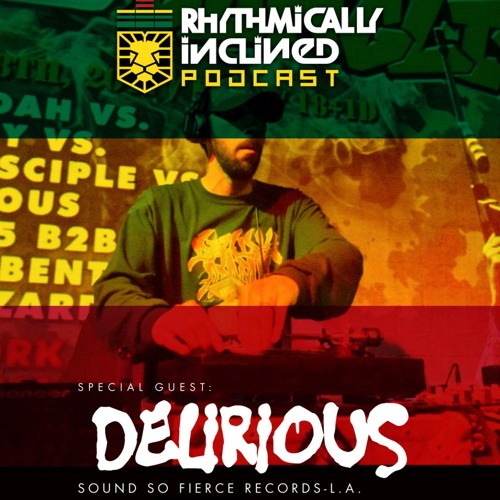 RHYTHMICALLY INCLINED PODCAST EPISODE 007: GUEST MIX BY DELIRIOUS FROM SOUND SO FIERCE RECORDS