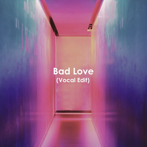 Bad Love (Vocal Edit)(Free Download)