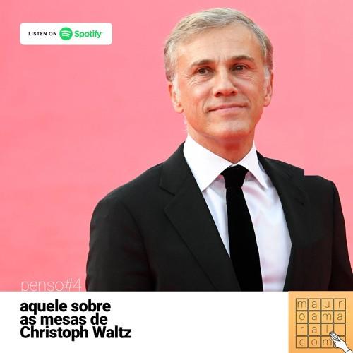 [mauroamaral.com] Penso#4 - Aquele sobre as mesas de Christoph Waltz