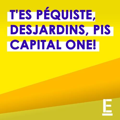 """""""T'es Péquiste, Desjardins, pis Capital One!"""""""