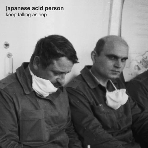 Japanese Acid Person - Keep Falling Asleep