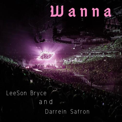 Wanna Ft. Darrein Safron
