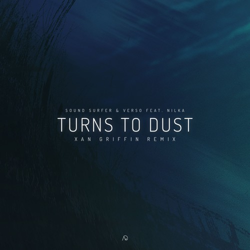 Sound Surfer & Verso - Turns To Dust (feat. Nilka) (Xan Griffin Remix)