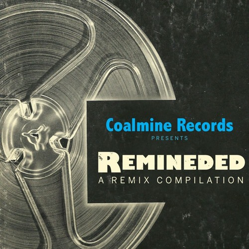 Coalmine Records Presents: Remineded (A Remix Compilation)