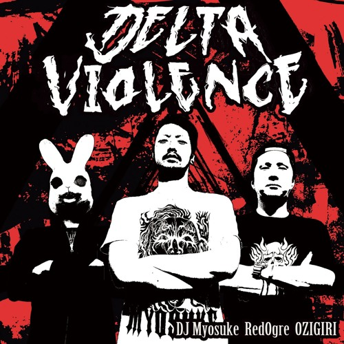 DJ Myosuke & RedOgre & OZIGIRI - Delta Violence [EP] 2019