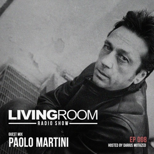 LivingRoom Radio Show 008 (Guest Mix By Paolo Martini)