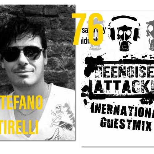 Beenoise Attack International Guestmix Ep. 76 With Stefano Tirelli