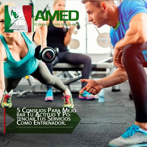 Podcast 327 AMED - 5 Consejos Para Mejorar Tu Actitud Y Potenciar Tus Servicios Como Entrenador.