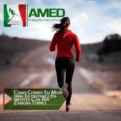 Podcast 330 AMED -  Cómo Correr En Montaña (ultratrail) Entrevista Con Aby Zamora Torres