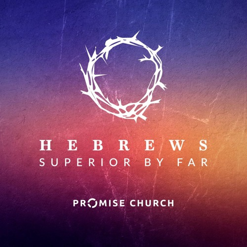 Hebrews: Superior By Far - Promise Church