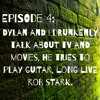 Dylan and I Drunkenly talk about TV and movies, he tries to play guitar, long live Rob Stark