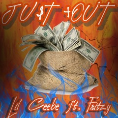 Lil Ceebe - Ju$t +Out ft. Fritzy