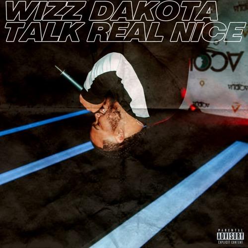 Talk Real Nice (Prod By Wizz Dakota)