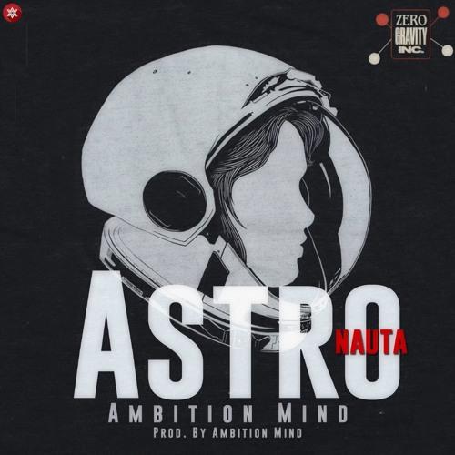 Ambition Mind - Astronauta (Prod. By Ambition Mind)