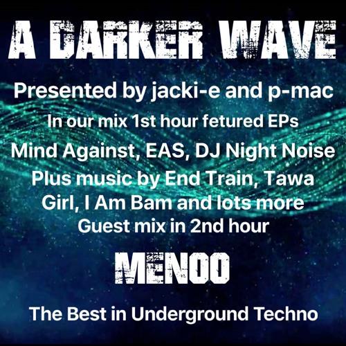 #233 A Darker Wave 03-08-2019, guest mix 2nd hr Menoo, in our mix 1st hr Mind Against, EAS