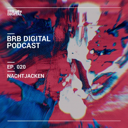 BRB Digital Podcast 020 by Nachtjacken