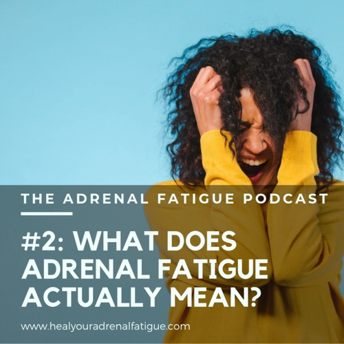 What Does Adrenal Fatigue Actually Mean?