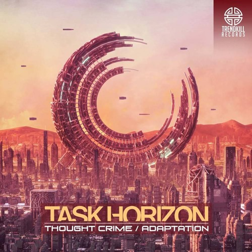 Task Horizon - Thought Crime / Adaptation - OUT NOW