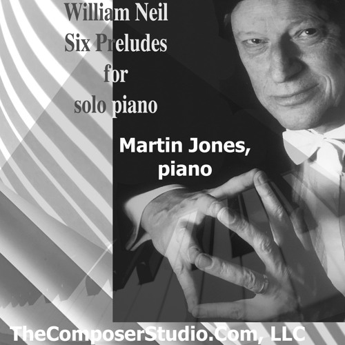 William Neil:  Six Preludes For Solo Piano, performed by pianist Martin Jones