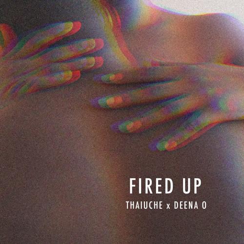 Thaiuche Feat. Deena O - Fired Up