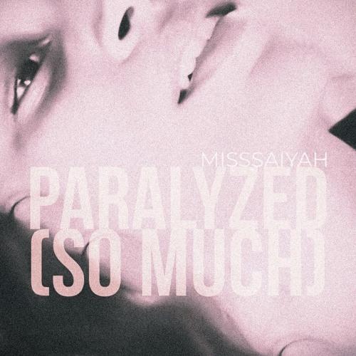 Paralyzed (So Much)