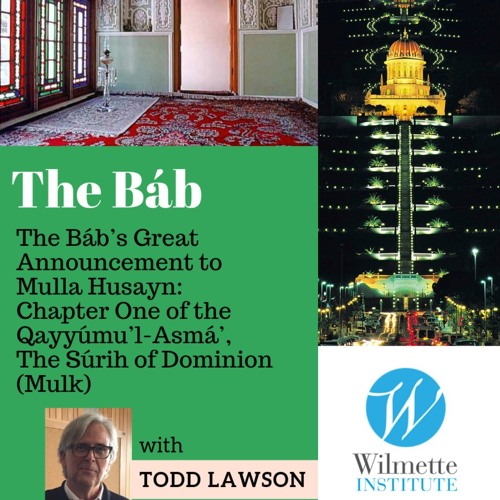 Part 3: The Báb's Great Announcement to Mulla Husayn Chapter One of the Qayyúmu'l-Asmá'- Todd Lawson