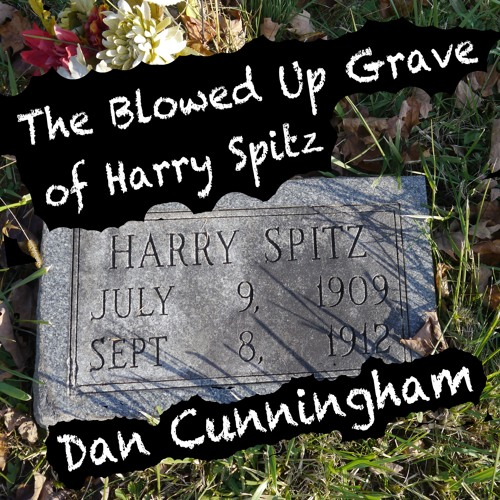 Dan Cunningham - The Blowed Up Grave Of Harry Spitz