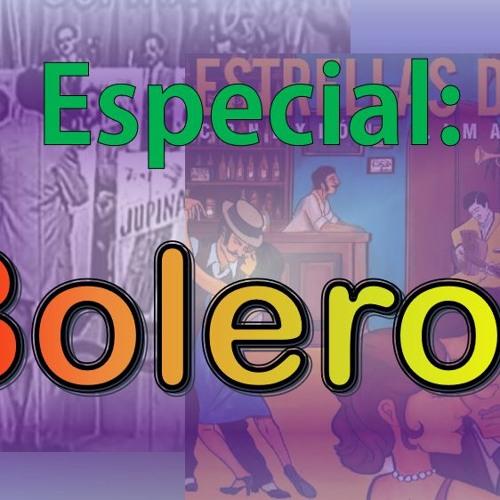 Especial - Bolero (Programa 6) Colaboración de Omar Carmona)