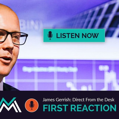 First Reaction: James Gerrish on today's trade