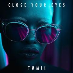TØMII - Close Your Eyes (Original Mix)