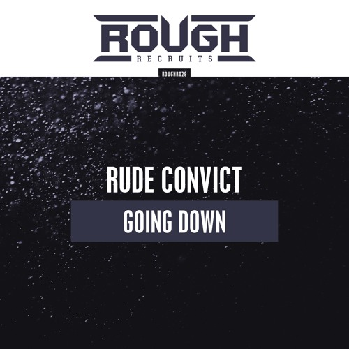 Rude Convict - Going Down (OUT NOW)