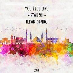 ilkan Gunuc - You feel like Istanbul