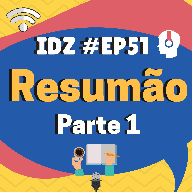 IDZ #051 - Resumão da 1º Temporada [Parte 01]