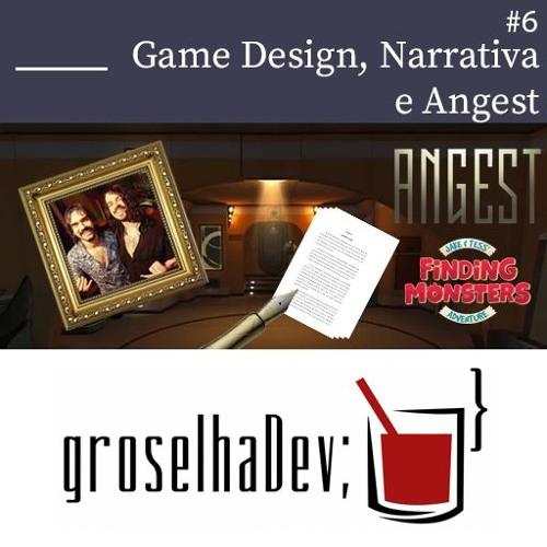 groselhaDev #6 - Game Design, Narrativa e Angest
