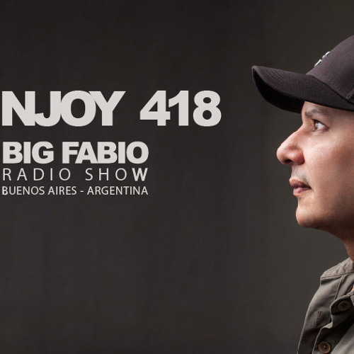 NJOY MUSIK 418 / BIG FABIO Radio Show desde BUENOS AIRES, ARGENTINA.
