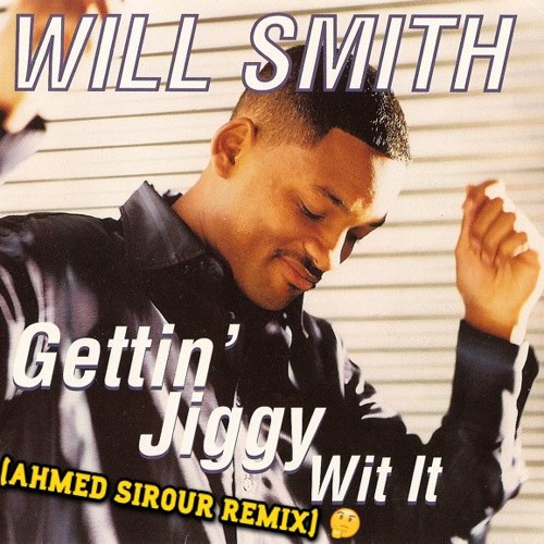 Will Smith - Gettin Jiggy With It (Ahmed Sirour Remix)