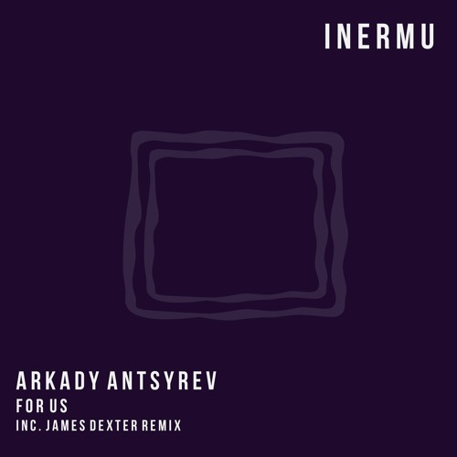Arkady Antsyrev - For Us (James Dexter Remix)