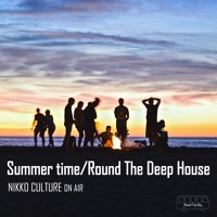 Summer Time /Round The Deep House by Nikko culture