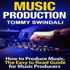 Music Production: How to Produce Music, The Easy-to-Read Guide for Music Producers By Tommy Swindali