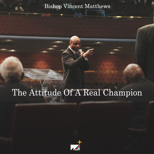 Bishop Vincent Matthews | The Attitude Of A Real Champion