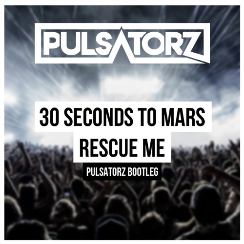 30 Seconds To Mars - Rescue Me (Pulsatorz Bootleg)