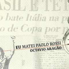 Eu matei Paolo Rossi - Parte 2 de 3