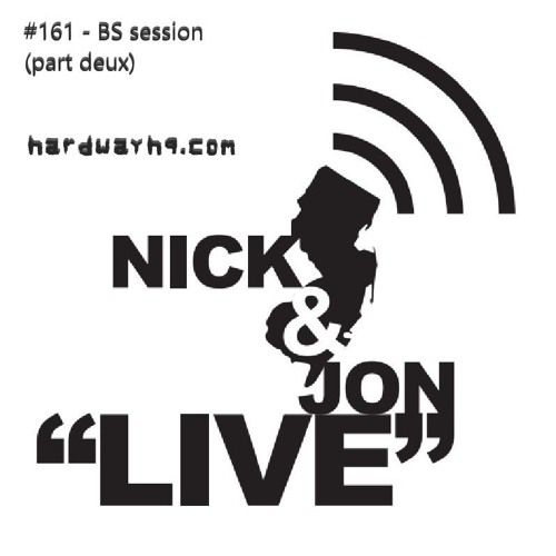 "Nick and Jon: ""Live"" in New Jersey #161 - BS Session (Part Deux) - 8/5/19"