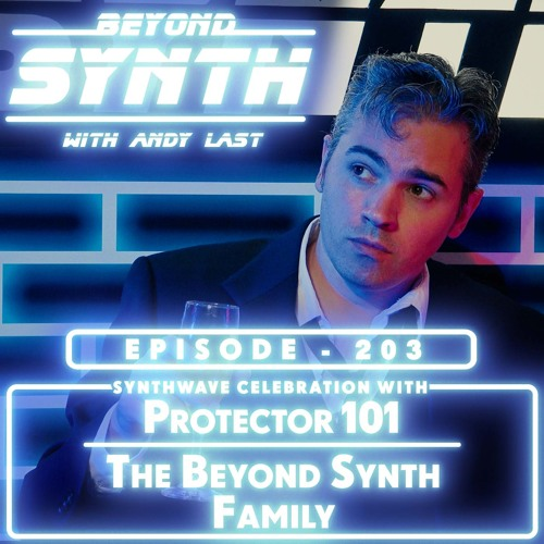 Beyond Synth - 203 - Protector 101 /  Beyond Synth Family